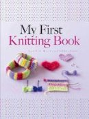 Deuzo, Hildegarde - My First Knitting Book: Easy-to-Follow Instructions and More Than 15 Projects (Dover Knitting, Crochet, Tatting, Lace) - 9780486805658 - V9780486805658