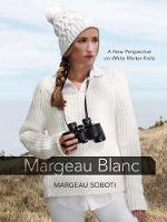 Soboti, Margeau - Margeau Blanc: A New Perspective on Winter White Knits (Dover Knitting, Crochet, Tatting, Lace) - 9780486806105 - V9780486806105
