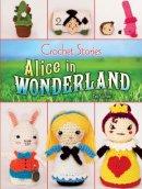 Olski, Pat, Carroll, Lewis - Crochet Stories: Lewis Carroll's Alice in Wonderland - 9780486807348 - V9780486807348