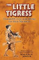 Smith, Wallace - The Little Tigress: Tales Out of the Dust of Old Mexico (Dover Books on Literature and Drama) - 9780486809052 - V9780486809052