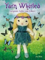 Olski, Pat - Yarn Whirled: Fairy Tales, Fables and Folklore: Characters You Can Craft With Yarn - 9780486810812 - V9780486810812