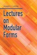Lehner, Joseph J. - Lectures on Modular Forms (Dover Books on Mathematics) - 9780486812427 - V9780486812427