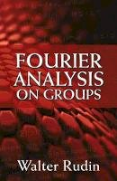 Rudin, Walter - Fourier Analysis on Groups (Dover Books on Mathematics) - 9780486813653 - V9780486813653