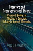 Jorgensen, Palle E.T. - Operators and Representation Theory: Canonical Models for Algebras of Operators Arising in Quantum Mechanics (Dover Books on Physics) - 9780486815725 - V9780486815725