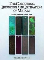 Hughes, Richard; Rowe, Michael - The Colouring, Bronzing and Patination of Metals - 9780500015018 - V9780500015018
