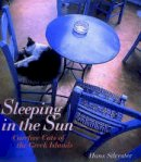 Silvester, Hans - Sleeping in the Sun : Carefree Cats of the Greek Islands - 9780500018224 - KSG0015773