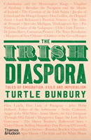 Turtle Bunbury - The Irish Diaspora: Tales of Emigration, Exile and Imperialism - 9780500022528 - 9780500022528