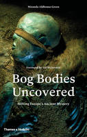 Aldhouse-Green, Miranda - Bog Bodies Uncovered: Solving Europe's Ancient Mystery - 9780500051825 - V9780500051825