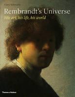 Gary Schwartz - Rembrandt's Universe: His Art * His Life * His World - 9780500093863 - 9780500093863