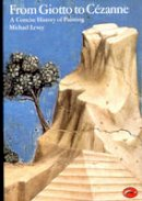Michael Levey - From Giotto to Cezanne: A Concise History of Painting (World of Art) - 9780500200247 - KIN0033337