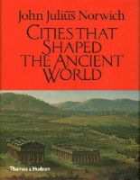 John Julius Norwich, Margarete van Ess - Cities That Shaped the Ancient World - 9780500252048 - V9780500252048
