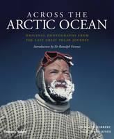 Herbert, Sir Wally, Lewis-Jones, Huw - Across the Arctic Ocean: Original Photographs from the Last Great Polar Journey - 9780500252147 - V9780500252147