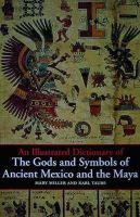 Miller, Mary Ellen; Taube, Karl - An Illustrated Dictionary of the Gods and Symbols of Ancient Mexico and the Maya - 9780500279281 - V9780500279281
