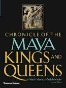 Martin, Simon; Grube, Nikolai - Chronicle of the Maya Kings and Queens - 9780500287262 - V9780500287262