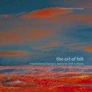 Françoise Tellier-Loumagne - The Art of Felt: Inspirational Designs, Textures, and Surfaces - 9780500287316 - V9780500287316