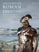Pollard, Nigel, Berry, Joanne - The Complete Roman Legions - 9780500291832 - V9780500291832