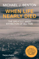 Michael J. Benton - When Life Nearly Died: The Greatest Mass Extinction of All Time (Revised edition) - 9780500291931 - 9780500291931