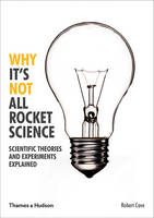 Robert Cave - Why it's Not All Rocket Science: Scientific Theories and Experiments Explained - 9780500292006 - 9780500292006