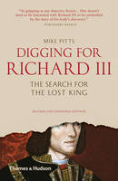 Pitts, Mike - Digging for Richard III: The Search for the Lost King (Revised and Expanded) - 9780500292020 - V9780500292020