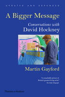 Gayford, Martin - A Bigger Message: Conversations with David Hockney (Revised Edition) - 9780500292259 - V9780500292259