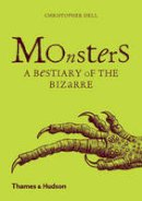 Dell, Christopher - Monsters: A Bestiary of the Bizarre - 9780500292556 - V9780500292556