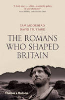 Moorhead, Sam, Stuttard, David - Romans Who Shaped Britain - 9780500292600 - V9780500292600
