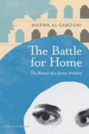 Marwa al-Sabouni, Roger Scruton - The Battle for Home: The Vision of a Young Architect in Syria - 9780500343173 - 9780500343173