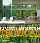 Richardson, Phyllis - Living Modern Tropical: A Sourcebook of Stylish Interiors - 9780500516409 - V9780500516409