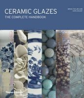 Taylor, Brian, Doody, Kate - Ceramic Glazes: The Complete Handbook - 9780500517406 - V9780500517406