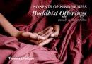 Follmi, Danielle, Follmi, Olivier - Moments of Mindfulness: Buddhist Offerings - 9780500518205 - V9780500518205