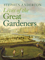 Stephen Anderton - Lives of the Great Gardeners - 9780500518564 - V9780500518564