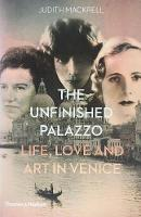 Mackrell, Judith - The Unfinished Palazzo: Life, Love and Art in Venice: The Stories of Luisa Casati, Doris Castlerosse and Peggy Guggenheim - 9780500518663 - V9780500518663