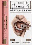 Barnett, Richard - The Smile Stealers: The Fine and Foul Art of Dentistry - 9780500519110 - V9780500519110