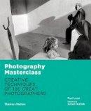 Lowe, Paul, Norfolk, Simon - Photography Masterclass: Creative Techniques of 100 Great Photographers - 9780500544624 - V9780500544624