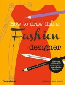 Joicey, Celia; Nothdruft, Dennis - How to Draw Like a Fashion Designer - 9780500650189 - V9780500650189