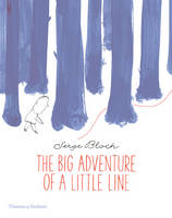 Bloch, Serge - The Big Adventure of a Little Line - 9780500650585 - V9780500650585