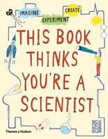 Science Museum, London - This Book Thinks You're a Scientist: Experiment, Imagine, Create - 9780500650813 - V9780500650813