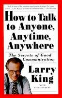 King, Larry, Gilbert, Bill - How to Talk to Anyone, Anytime, Anywhere: The Secrets of Good Communication - 9780517884539 - V9780517884539