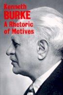Burke, Kenneth - A Rhetoric of Motives - 9780520015463 - V9780520015463