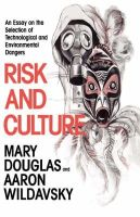Douglas, Mary, Wildavsky, Aaron - Risk and Culture: An Essay on the Selection of Technological and Environmental Dangers - 9780520050631 - V9780520050631
