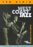 Gioia, Ted - West Coast Jazz: Modern Jazz in California, 1945-1960 - 9780520217294 - V9780520217294