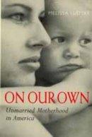 Ludtke, Melissa - On Our Own - 9780520218307 - KSG0012604