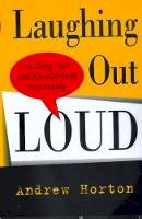 Horton, Andrew - Laughing Out Loud: Writing the Comedy-Centered Screenplay - 9780520220157 - V9780520220157