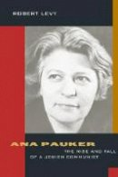 Robert Levy - Ana Pauker: The Rise and Fall of a Jewish Communist - 9780520223950 - V9780520223950
