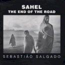 Sebastiao Salgado, Orville Schell, Fred Ritchin, Eduardo Galeano, Lelia Wanick Salgado - Sahel: The End of the Road (Series in Contemporary Photography) - 9780520241701 - V9780520241701