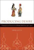 Ze'evi, Dror - Producing Desire - 9780520245631 - V9780520245631