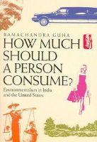 Guha, Ramachandra - How Much Should a Person Consume? - 9780520248052 - V9780520248052