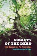 Ochoa, Todd R. - Society of the Dead: Quita Manaquita and Palo Praise in Cuba - 9780520256842 - V9780520256842