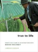 Weschler, Lawrence - True to Life: Twenty-Five Years of Conversations with David Hockney - 9780520258792 - V9780520258792