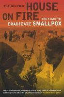 Foege, William H. - House on Fire: The Fight to Eradicate Smallpox (California/Milbank Books on Health and the Public) - 9780520268364 - V9780520268364